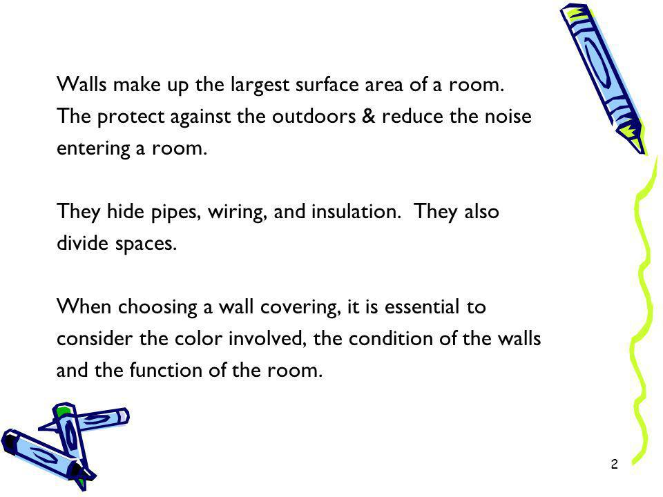 Walls make up the largest surface area of a room.