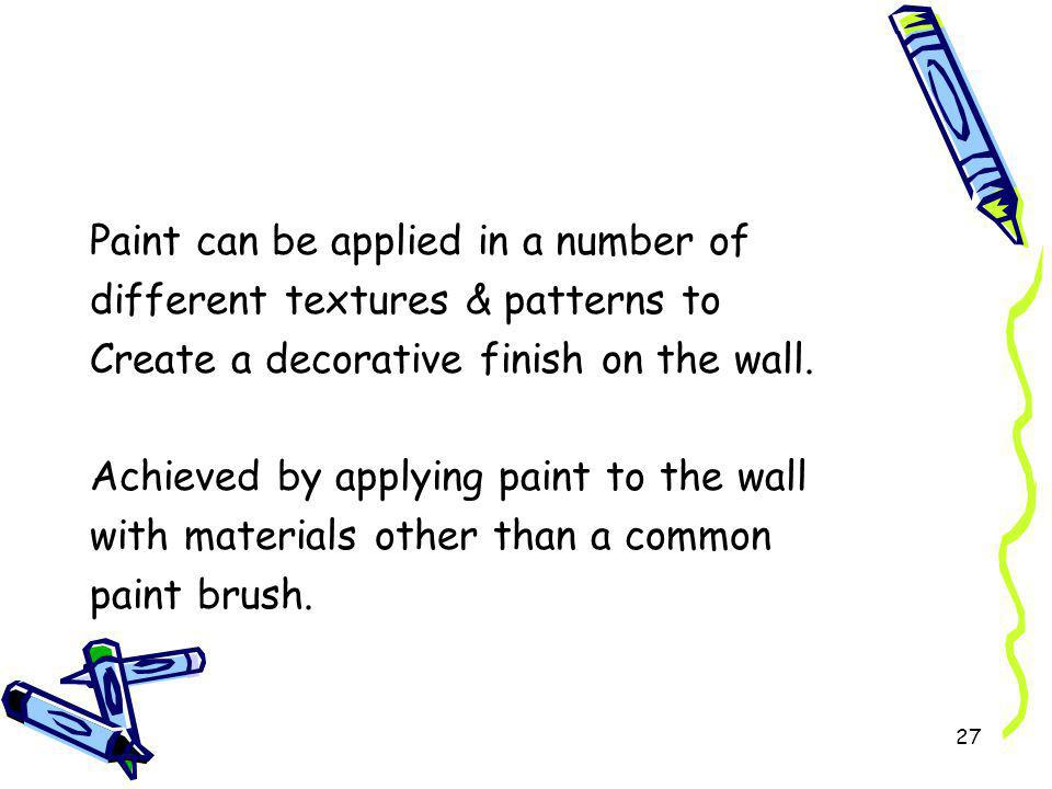 Paint can be applied in a number of different textures & patterns to Create a decorative finish on the wall.