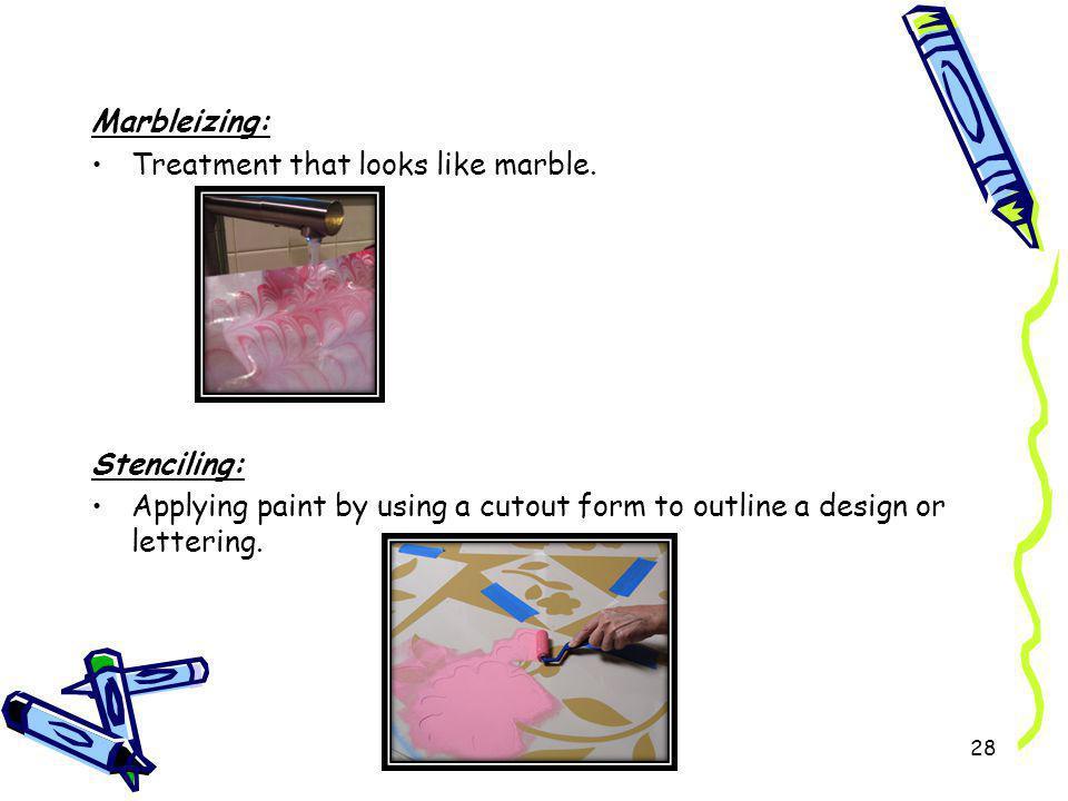 Marbleizing: Treatment that looks like marble.