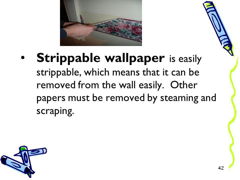 Strippable wallpaper is easily strippable, which means that it can be removed from the wall easily.