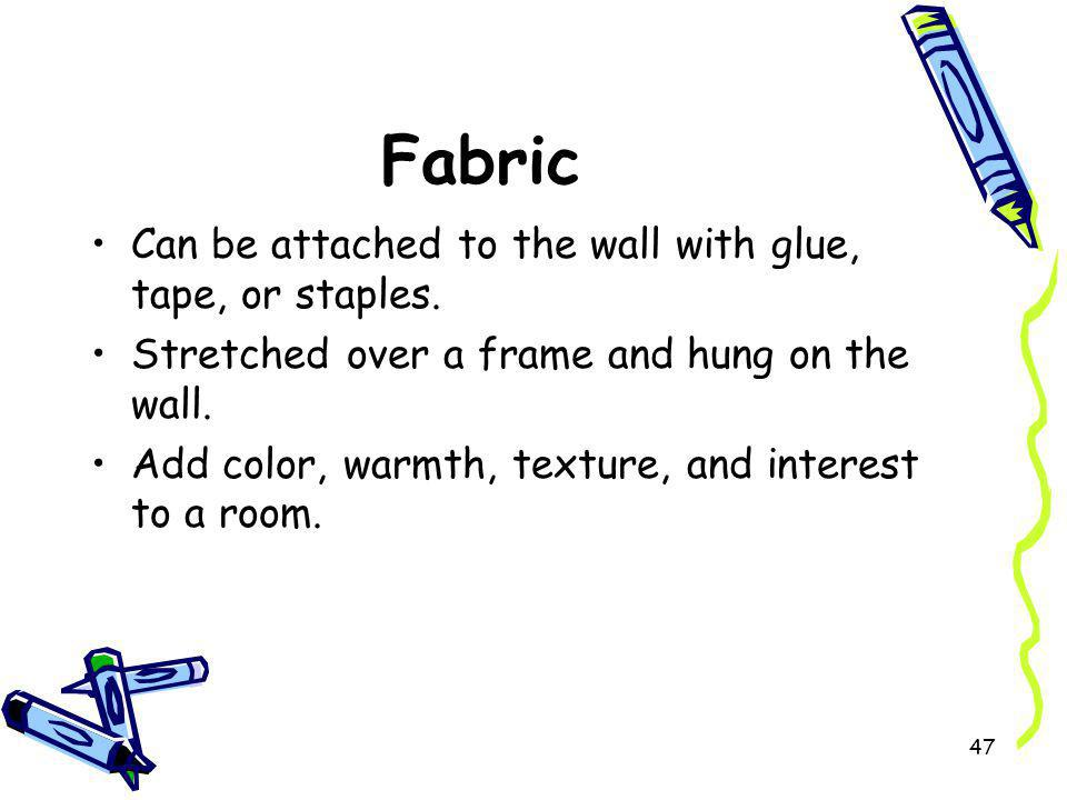 Fabric Can be attached to the wall with glue, tape, or staples.