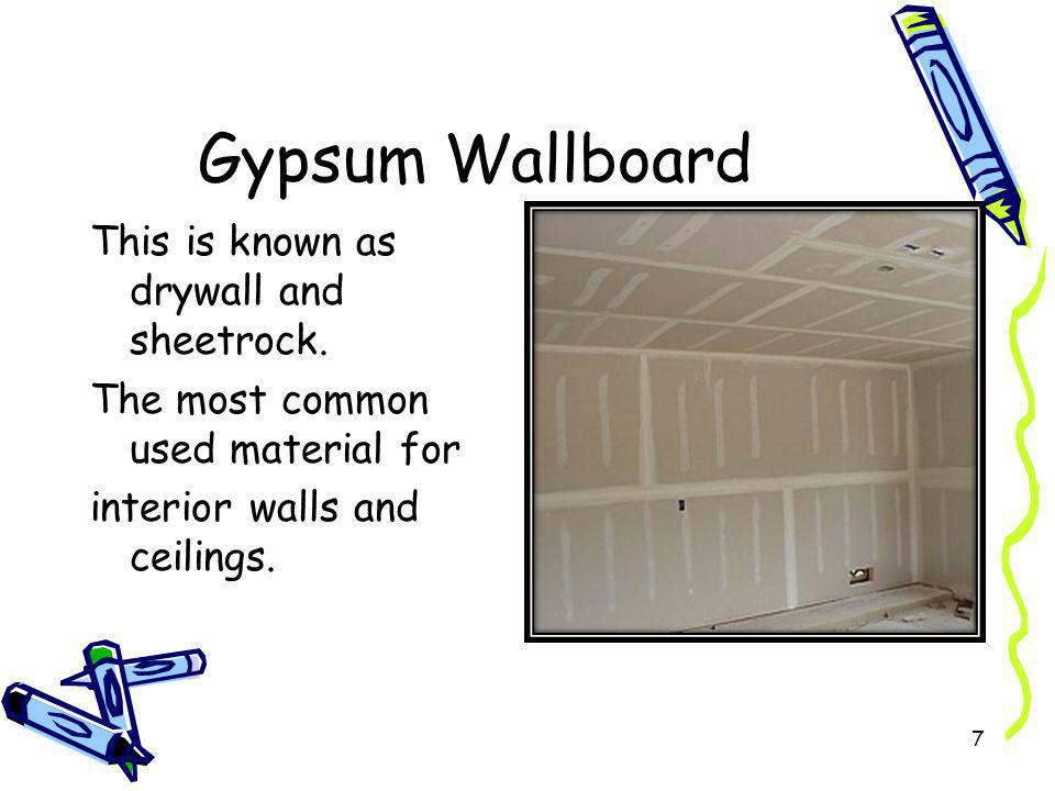 Gypsum Wallboard This is known as drywall and sheetrock.