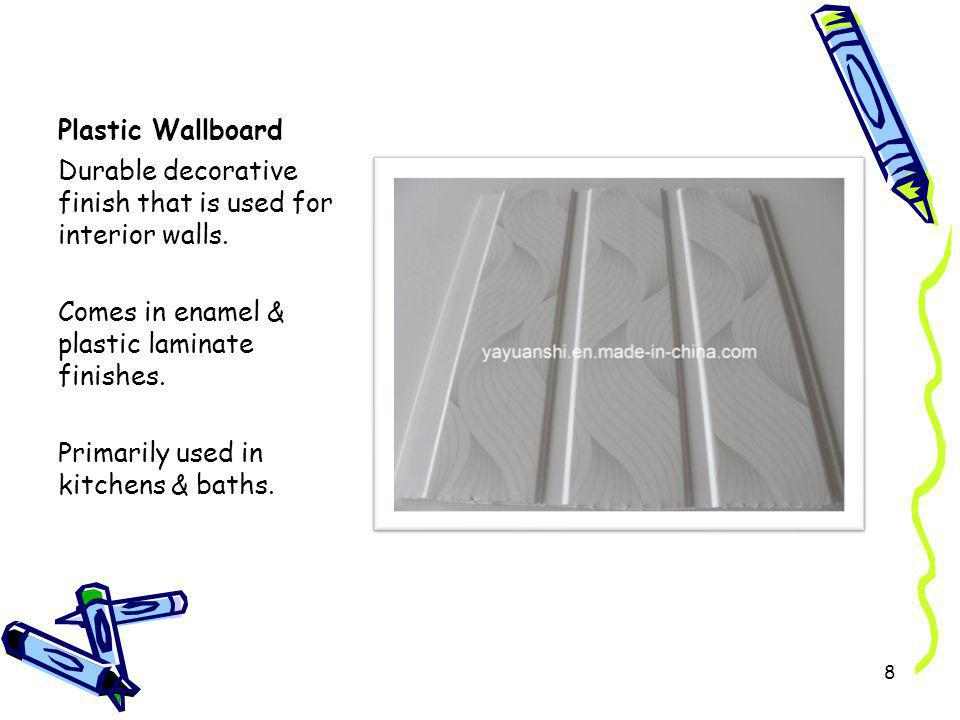 Plastic Wallboard Durable decorative finish that is used for interior walls. Comes in enamel & plastic laminate finishes.
