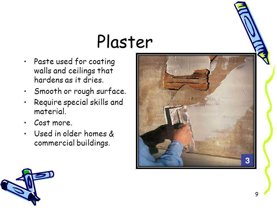 Plaster Paste used for coating walls and ceilings that hardens as it dries. Smooth or rough surface.