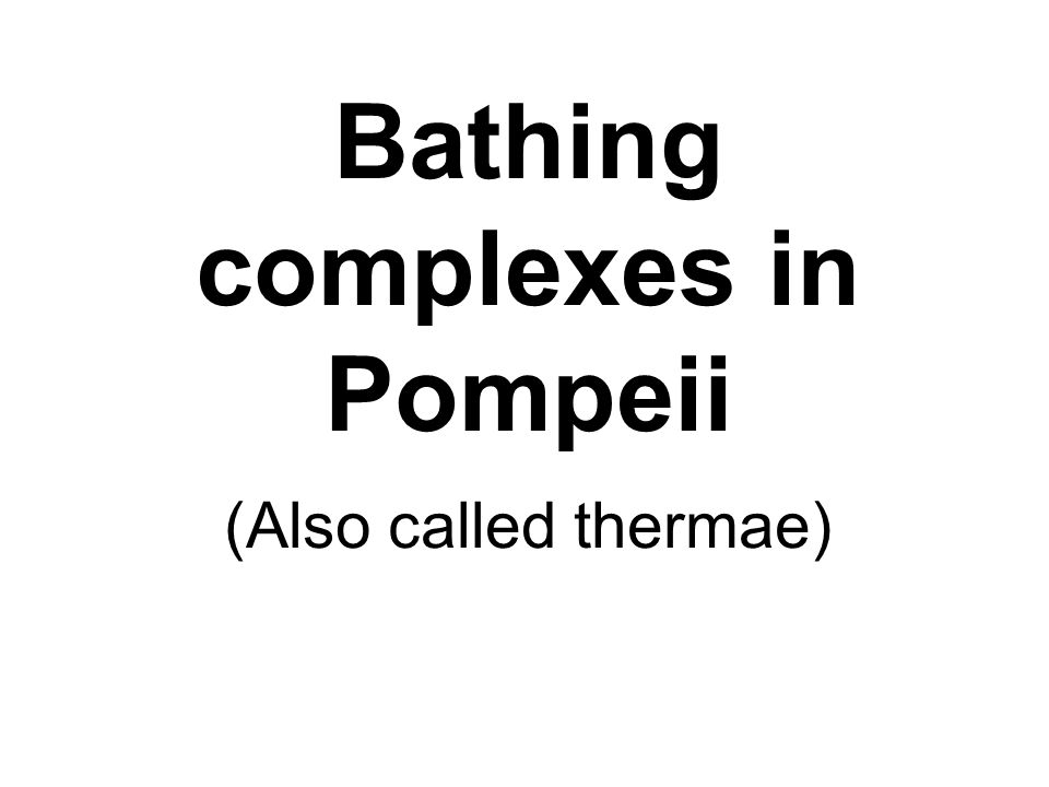Bathing complexes in Pompeii