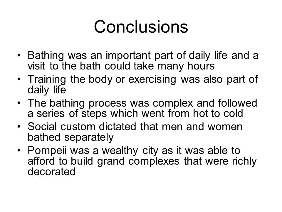 Conclusions Bathing was an important part of daily life and a visit to the bath could take many hours.