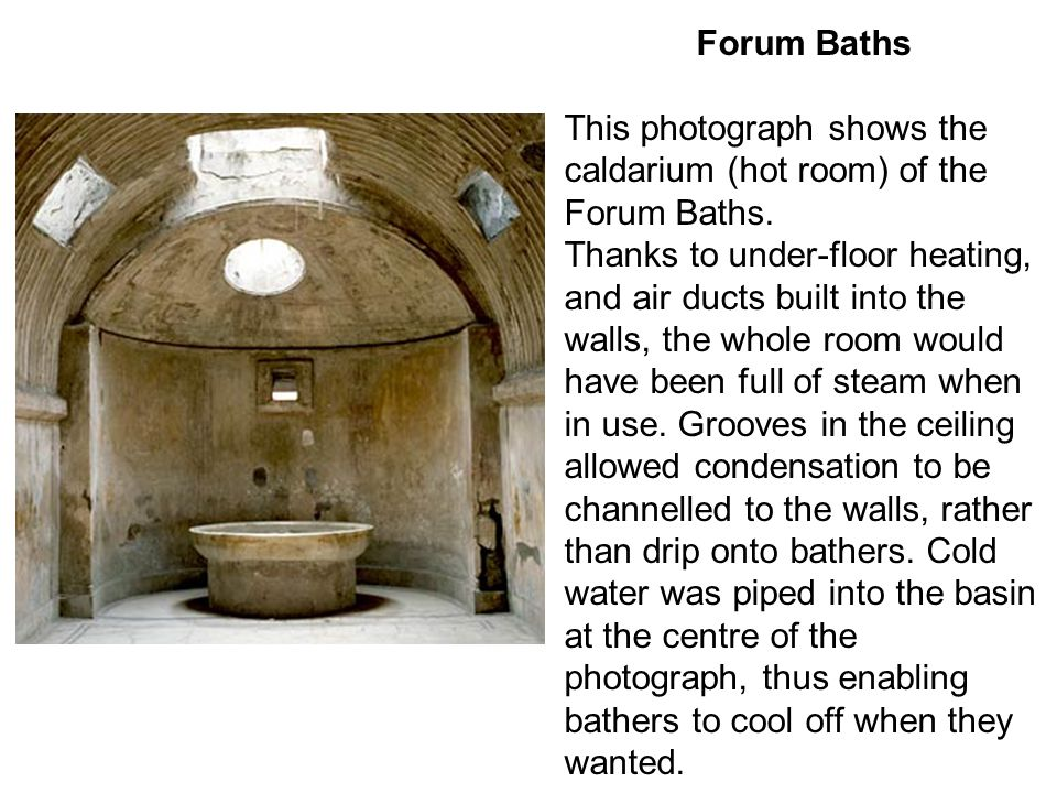 Forum Baths This photograph shows the caldarium (hot room) of the Forum Baths.