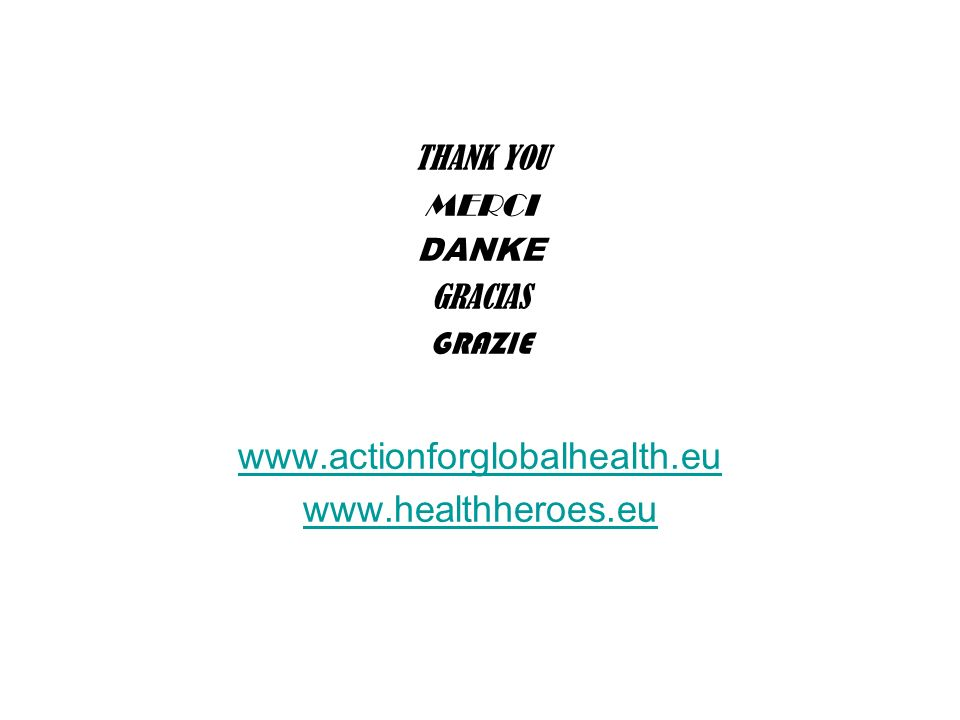 www.actionforglobalhealth.eu www.healthheroes.eu THANK YOU MERCI DANKE