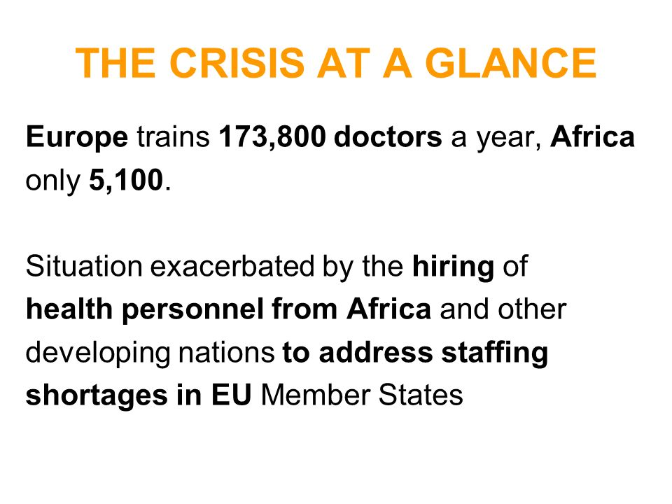 THE CRISIS AT A GLANCE Europe trains 173,800 doctors a year, Africa