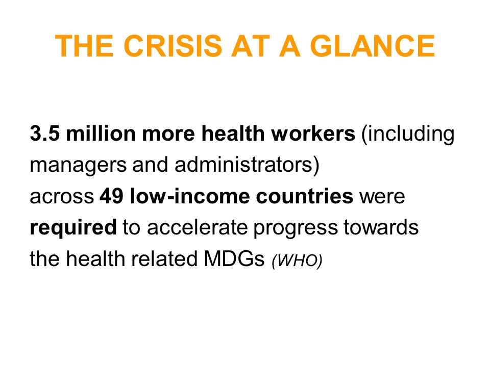 THE CRISIS AT A GLANCE 3.5 million more health workers (including