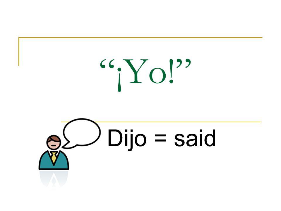 ¡Yo! Dijo = said