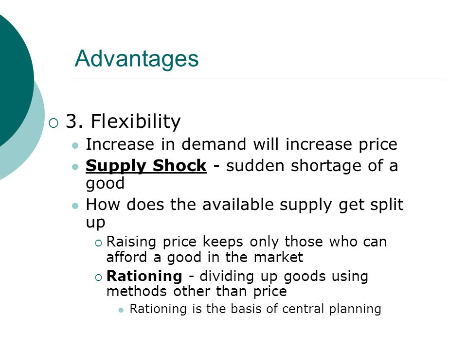 Advantages 3. Flexibility Increase in demand will increase price