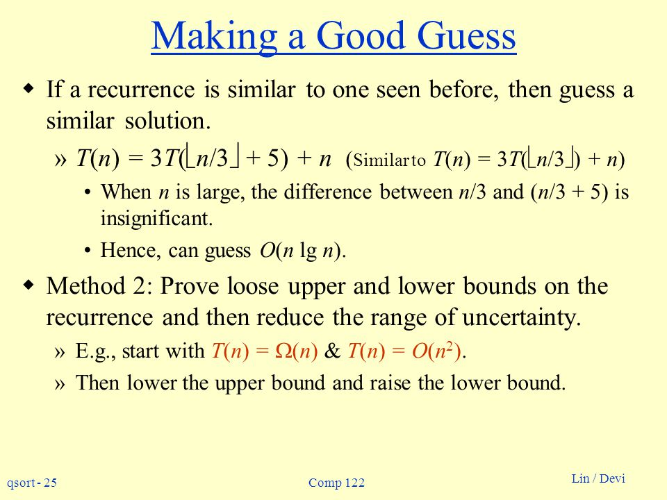 Making a Good Guess If a recurrence is similar to one seen before, then guess a similar solution.