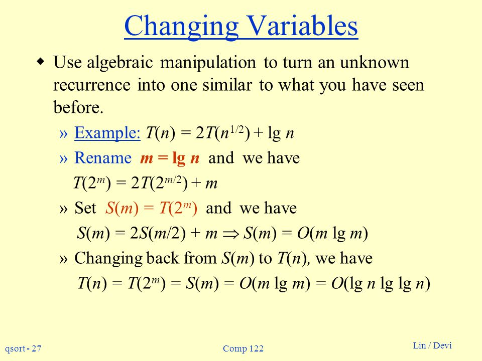 Changing Variables Use algebraic manipulation to turn an unknown recurrence into one similar to what you have seen before.