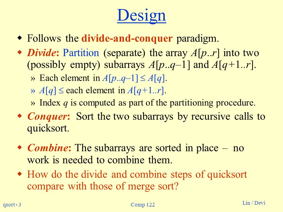 Design Follows the divide-and-conquer paradigm.