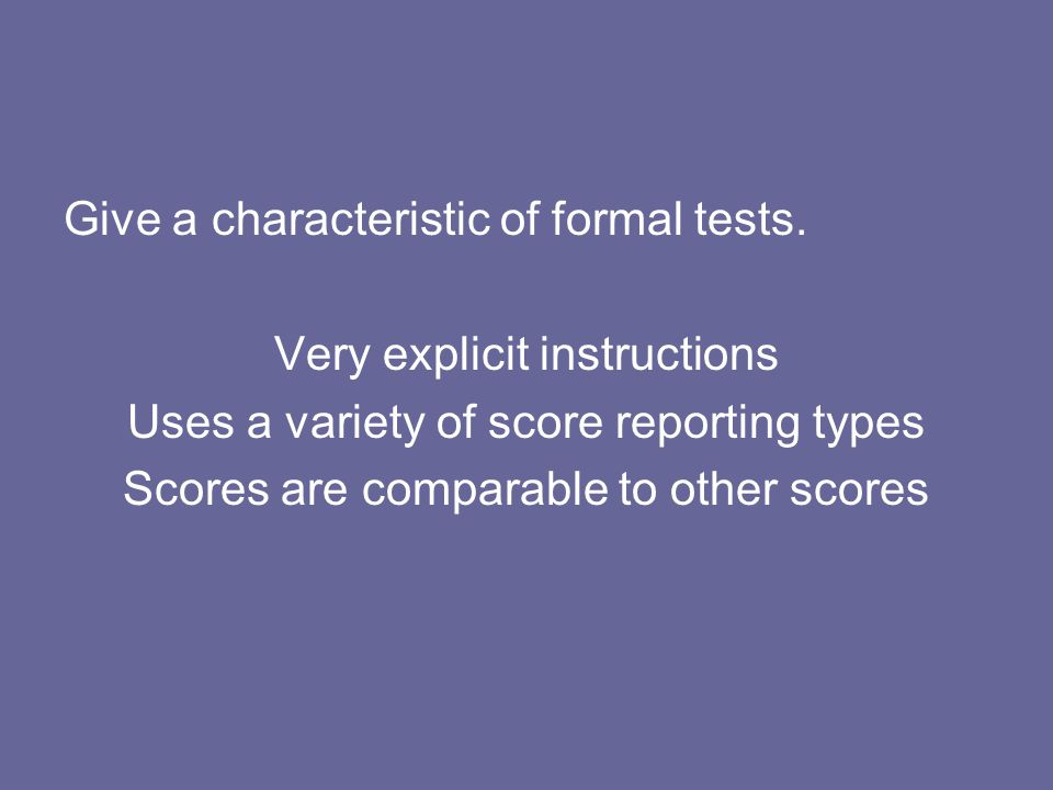Give a characteristic of formal tests. Very explicit instructions
