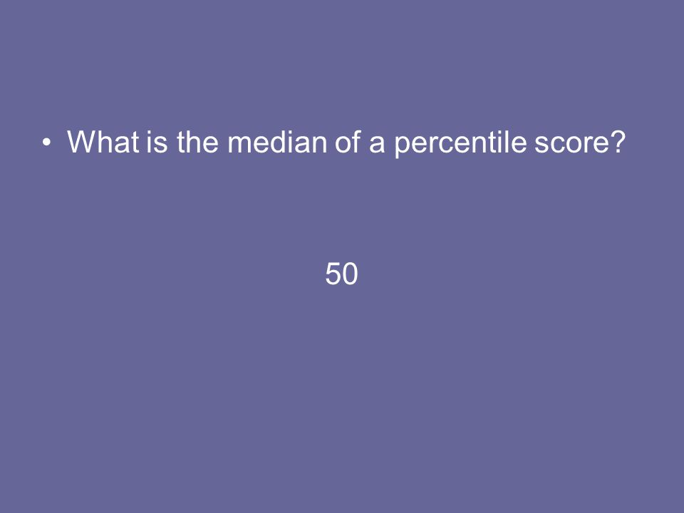 What is the median of a percentile score
