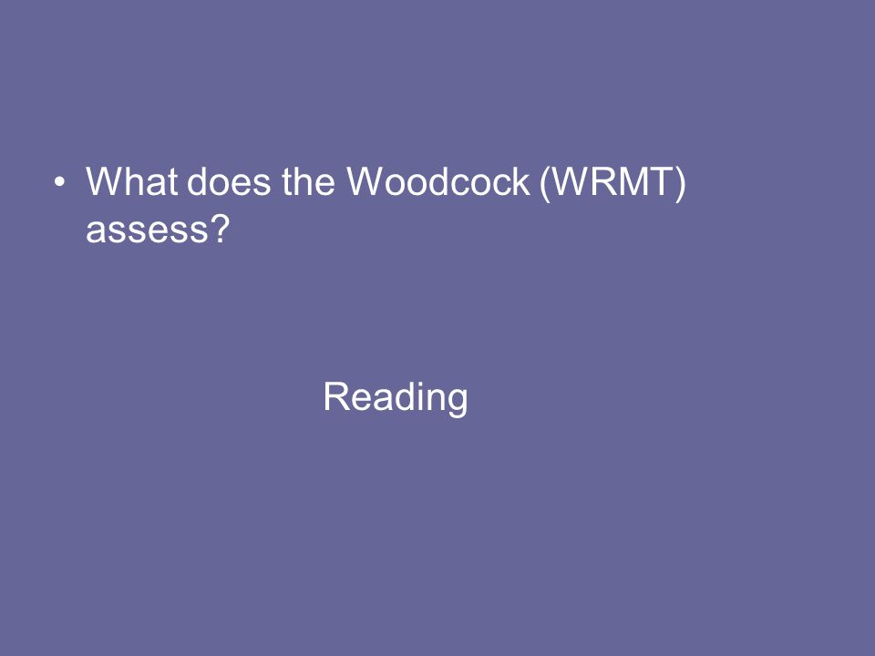 What does the Woodcock (WRMT) assess