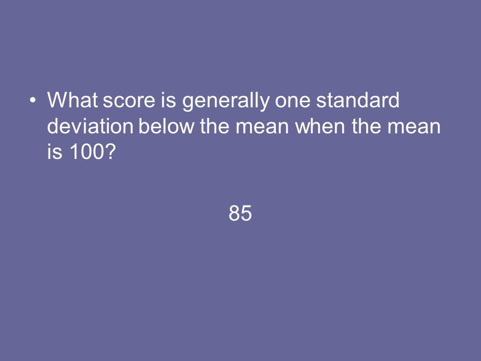 What score is generally one standard deviation below the mean when the mean is 100