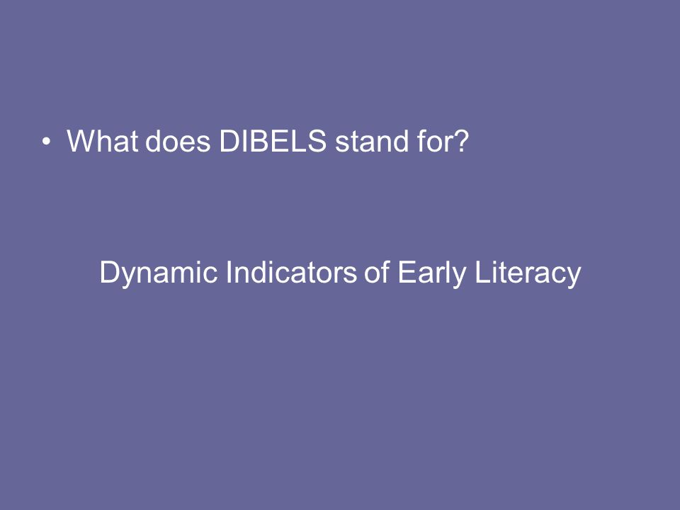 Dynamic Indicators of Early Literacy