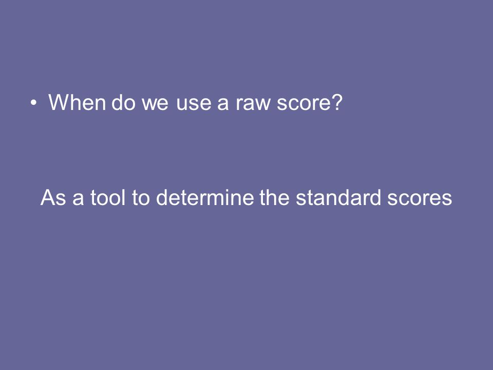 As a tool to determine the standard scores