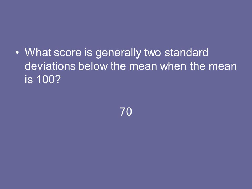 What score is generally two standard deviations below the mean when the mean is 100