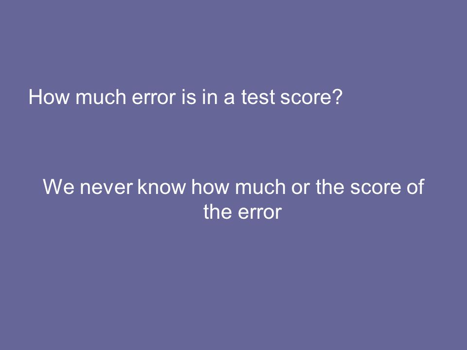 We never know how much or the score of the error