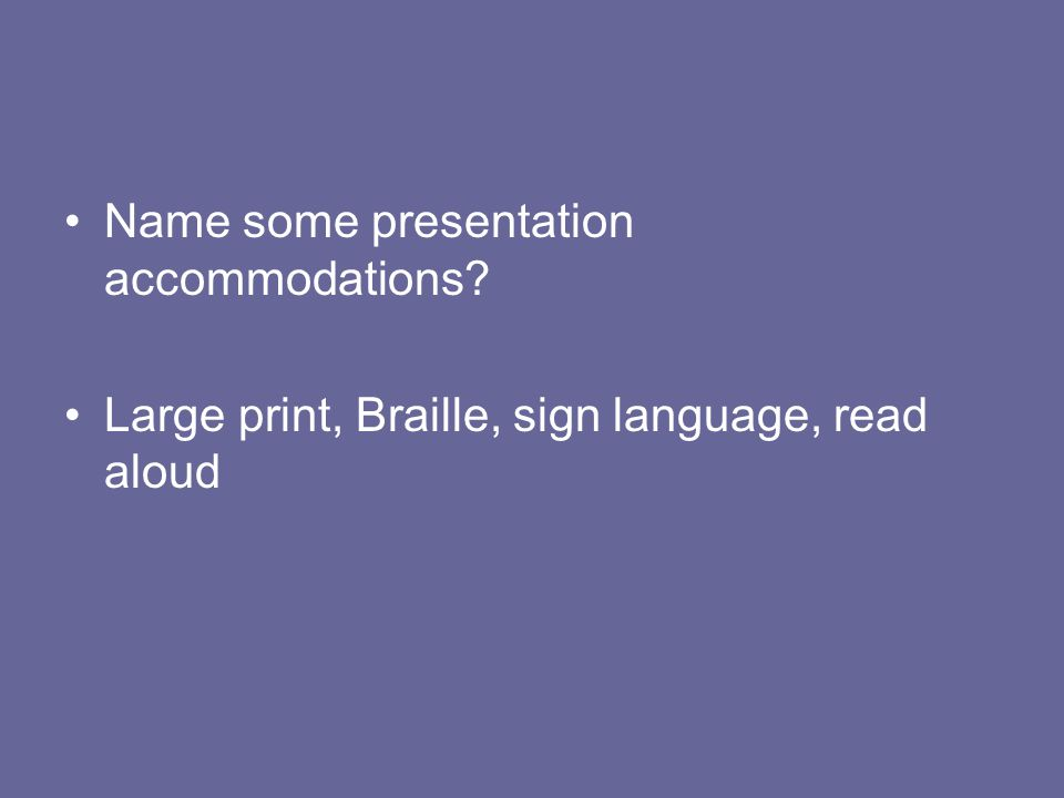 Name some presentation accommodations
