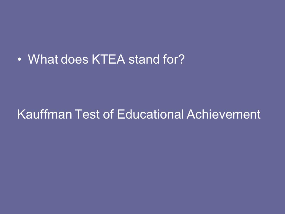 What does KTEA stand for