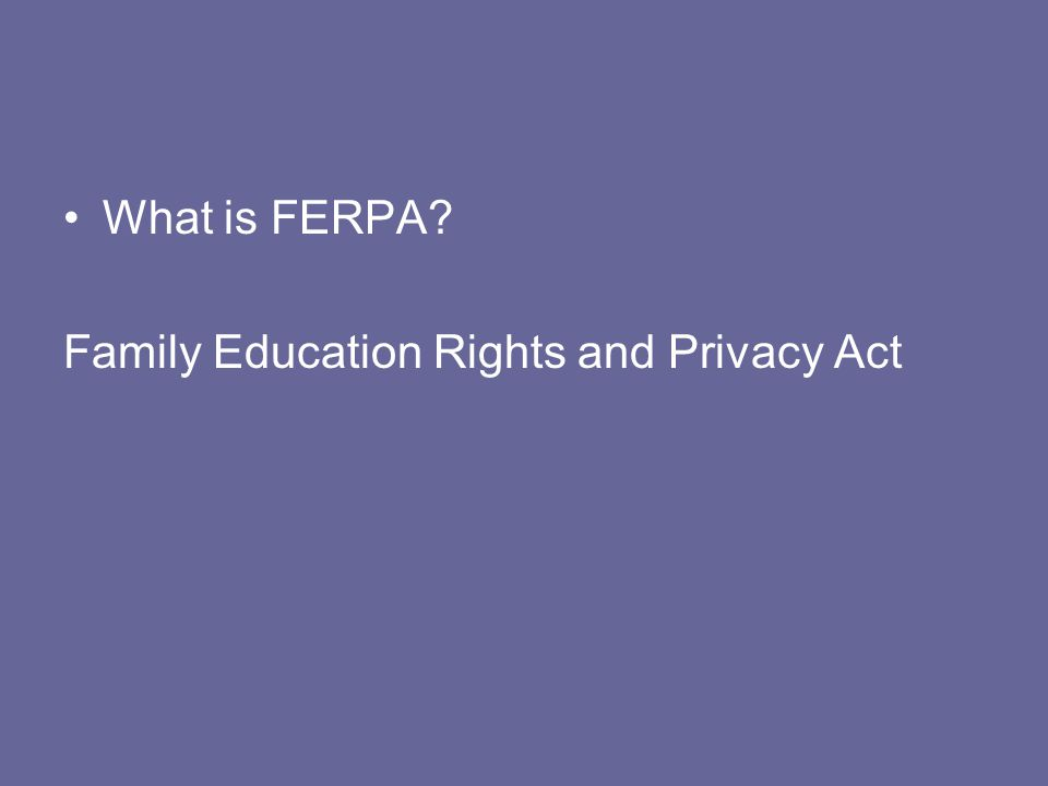 What is FERPA Family Education Rights and Privacy Act