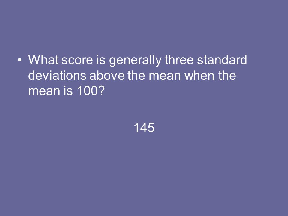 What score is generally three standard deviations above the mean when the mean is 100