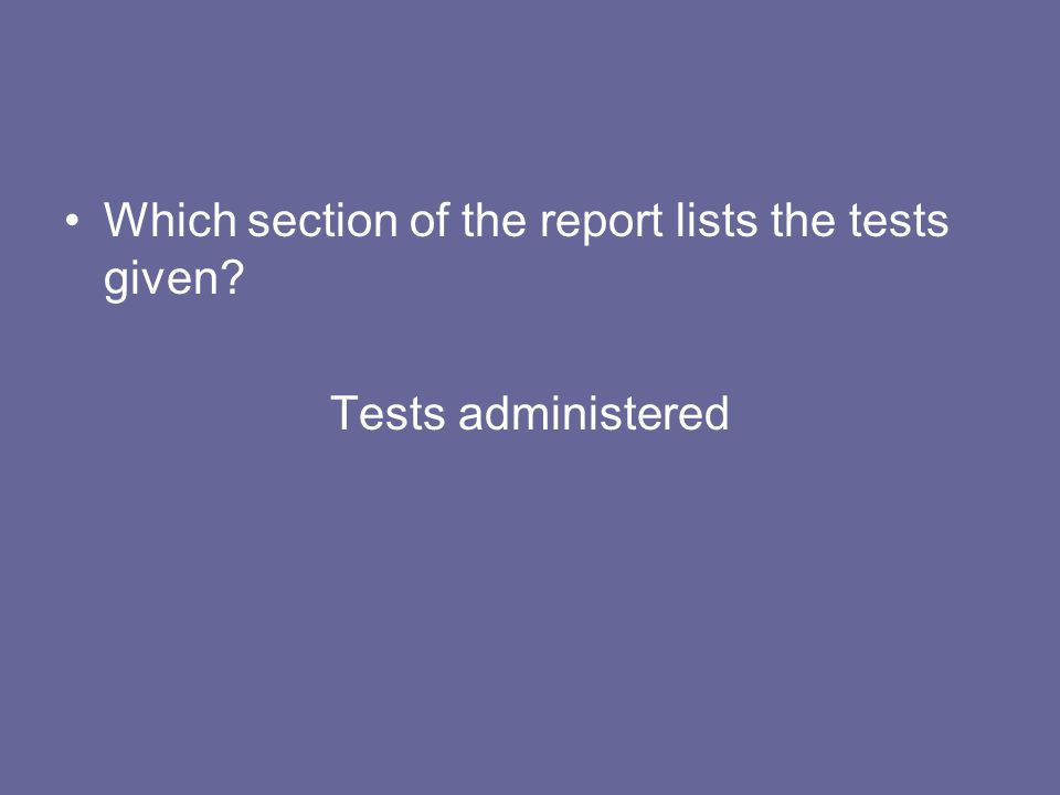 Which section of the report lists the tests given