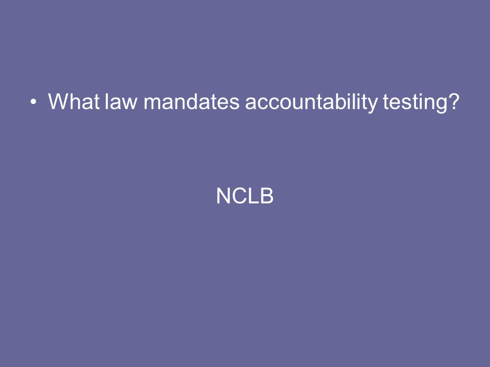What law mandates accountability testing