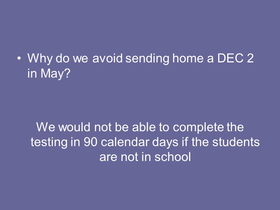 Why do we avoid sending home a DEC 2 in May