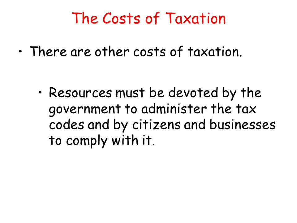 The Costs of Taxation There are other costs of taxation.