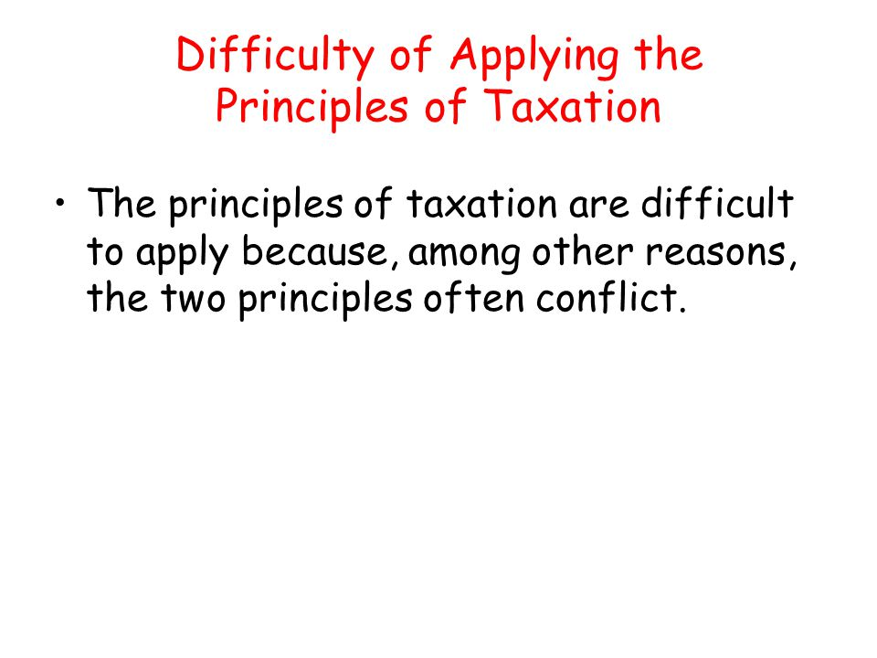 Difficulty of Applying the Principles of Taxation