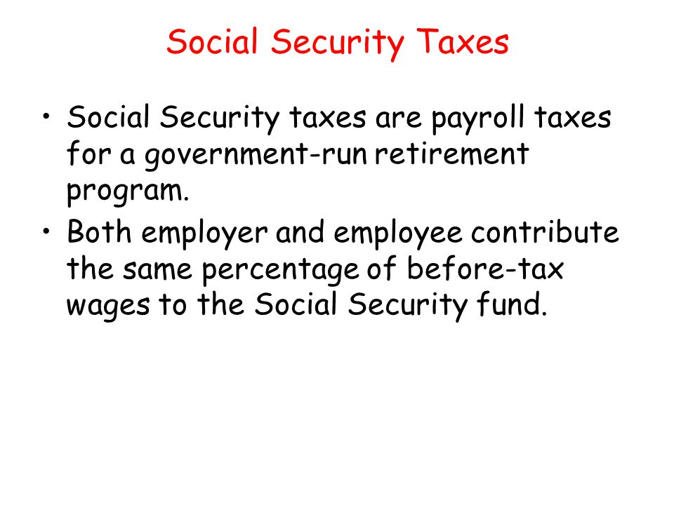 Social Security Taxes Social Security taxes are payroll taxes for a government-run retirement program.