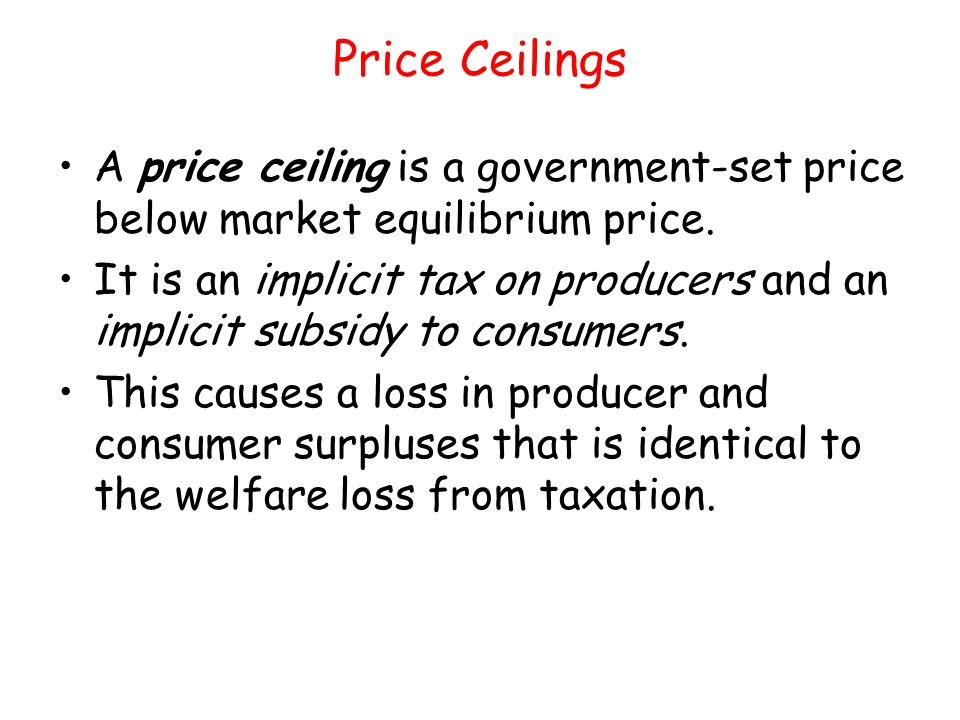 Price Ceilings A price ceiling is a government-set price below market equilibrium price.