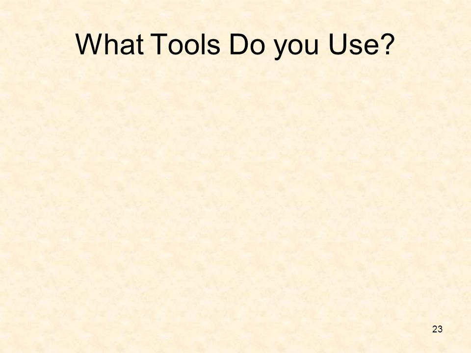 What Tools Do you Use