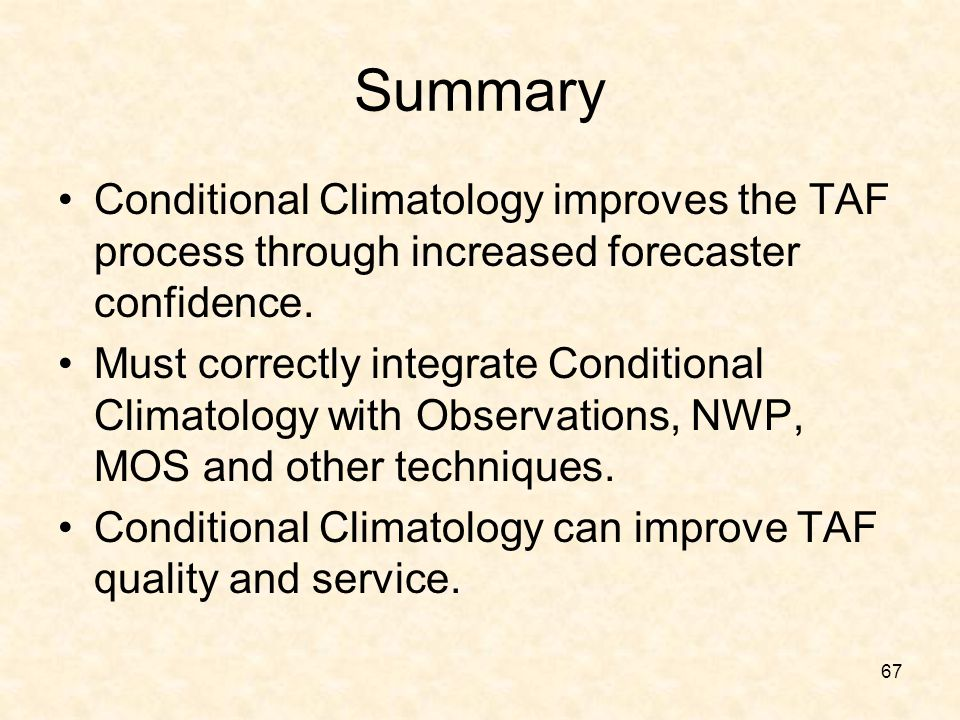 Summary Conditional Climatology improves the TAF process through increased forecaster confidence.