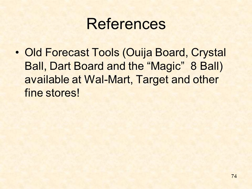 References Old Forecast Tools (Ouija Board, Crystal Ball, Dart Board and the Magic 8 Ball) available at Wal-Mart, Target and other fine stores!