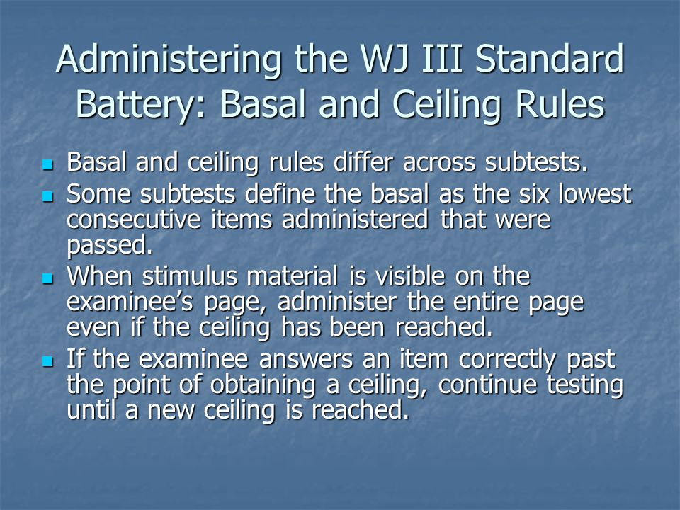 Administering the WJ III Standard Battery: Basal and Ceiling Rules