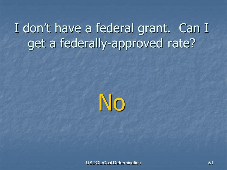 I don't have a federal grant. Can I get a federally-approved rate
