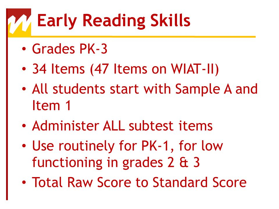 Early Reading Skills Grades PK-3 34 Items (47 Items on WIAT-II)