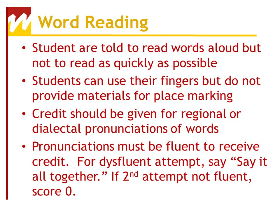 Word Reading Student are told to read words aloud but not to read as quickly as possible.