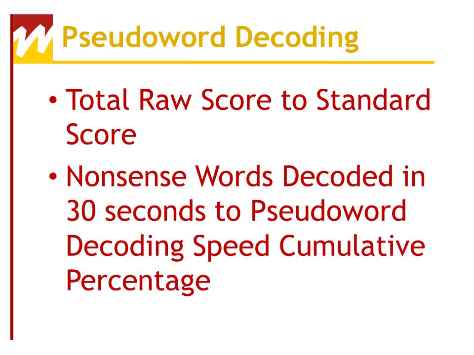 Pseudoword Decoding Total Raw Score to Standard Score.