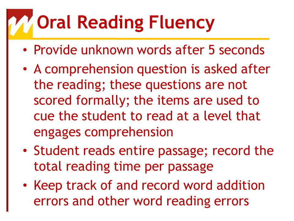 Oral Reading Fluency Provide unknown words after 5 seconds