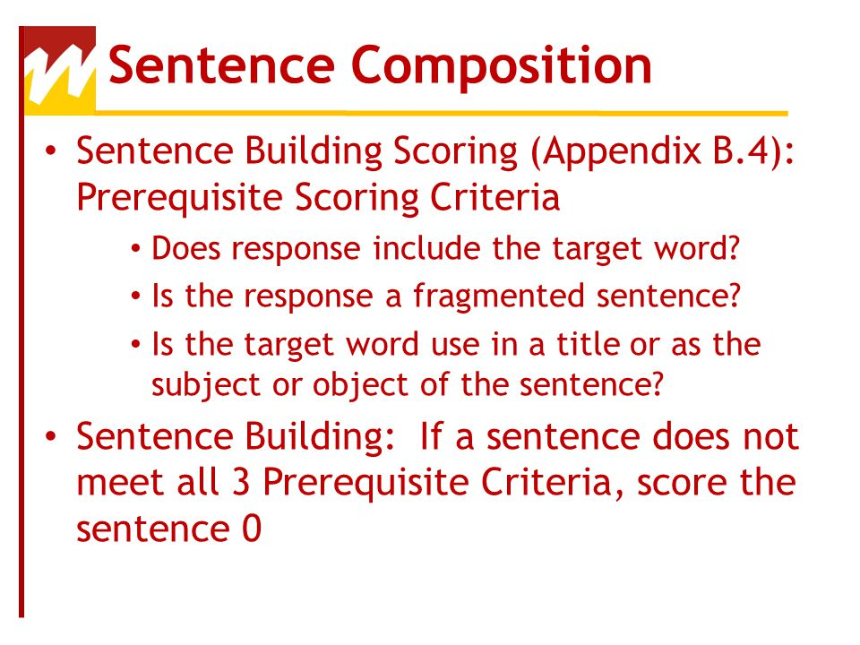 Sentence Composition Sentence Building Scoring (Appendix B.4): Prerequisite Scoring Criteria. Does response include the target word