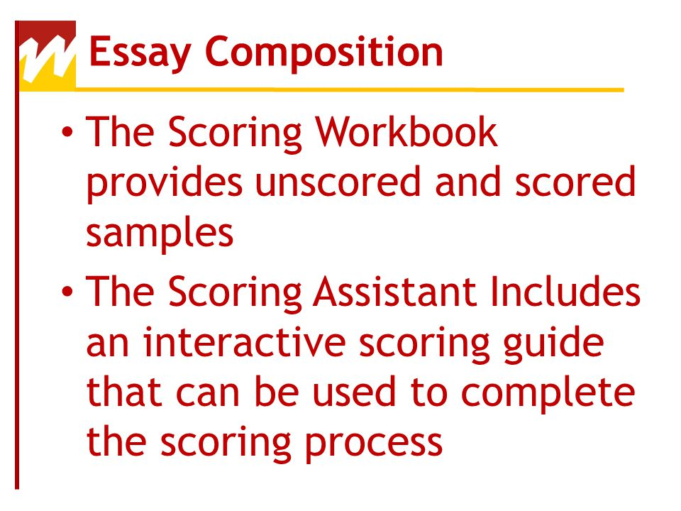 Essay Composition The Scoring Workbook provides unscored and scored samples.