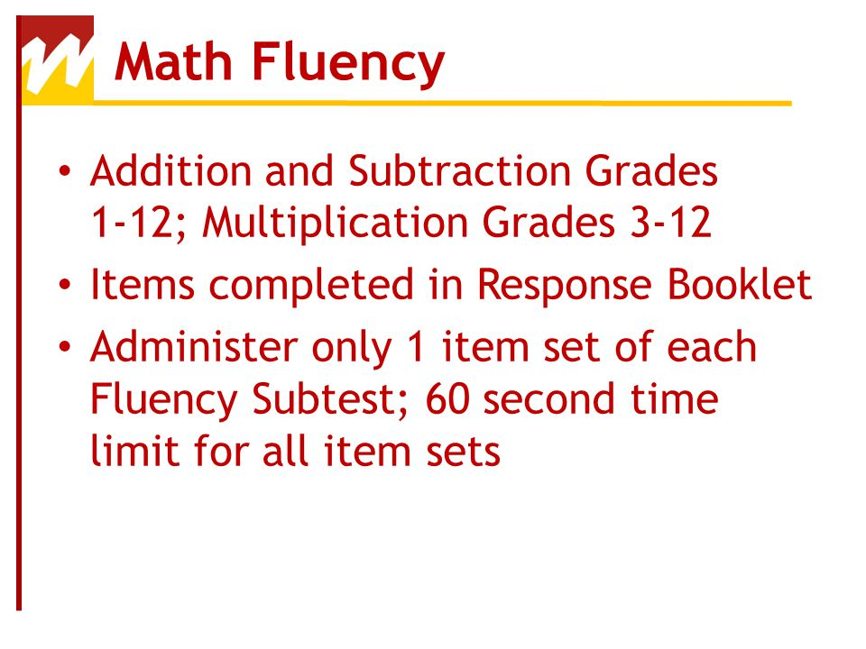 Math Fluency Addition and Subtraction Grades 1-12; Multiplication Grades 3-12. Items completed in Response Booklet.